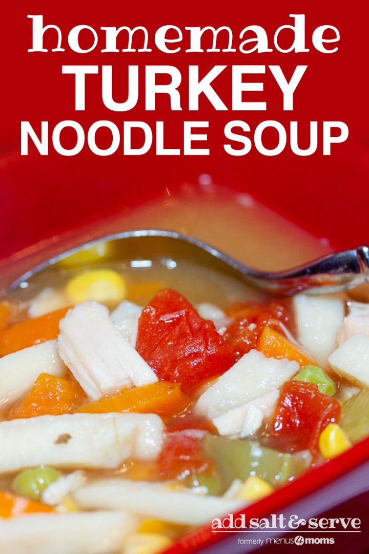 Red square soup bowl with homemade turkey noodle soup. Text Homemade Turkey Noodle Soup Add Salt & Serve formerly menus4moms