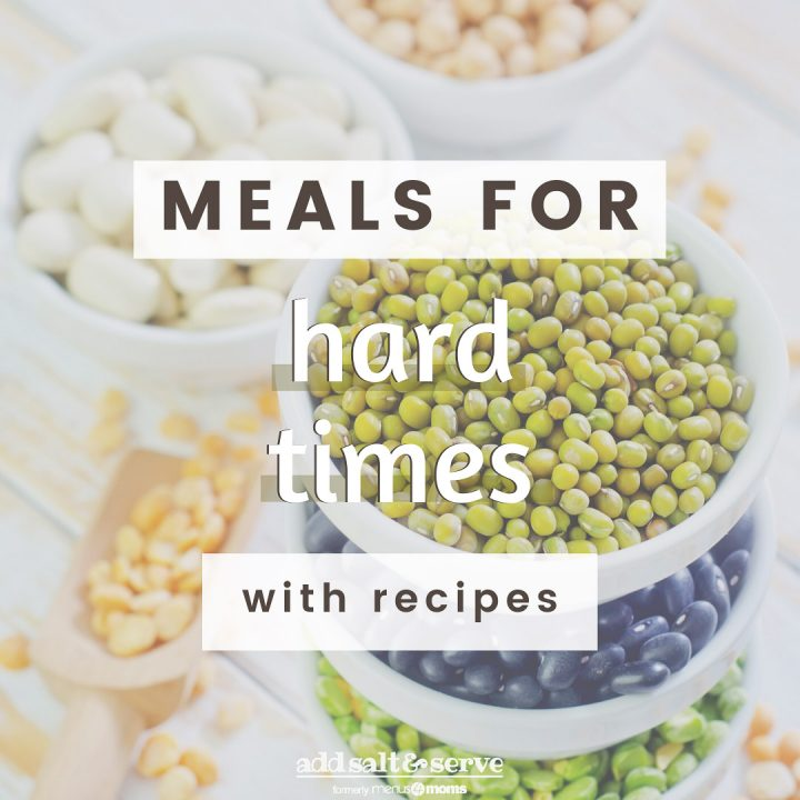 Image of dried legumes with text Meals for Hard Times with recipes - Add Salt & Serve (Formerly Menus4Moms)