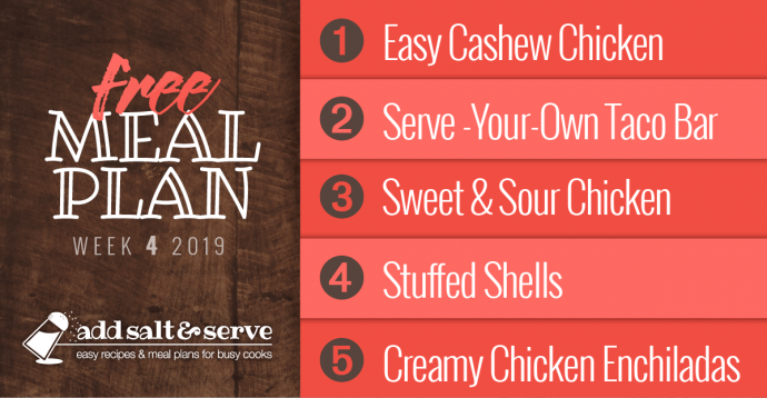 Meal Plan for Week 4 2019: Easy Cashew Chicken, Serve Your Own taco Bar, Sweet & Sour Chicken, Stuffed Shells, Creamy Chicken Enchiladas