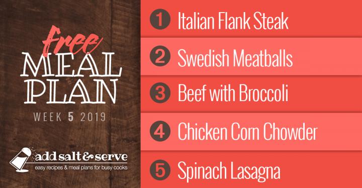 Meal Plan for Week 5 2019: Italian Flank Steak, Swedish Meatballs, Beef with Broccoli, Chicken Corn Chowder, Spinach Lasagna