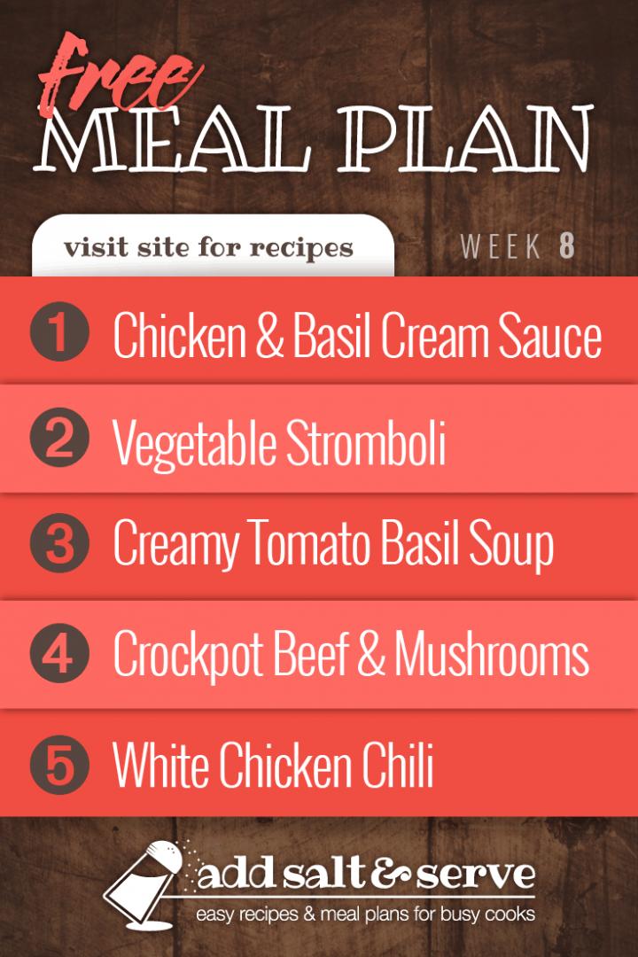 Meal Plan for Week 8 2019: Chicken & Basil Cream Sauce, Vegetable Stromboli, Creamy Tomato Basil Soup, Crockpot Beef & Mushrooms, White Chicken Chili