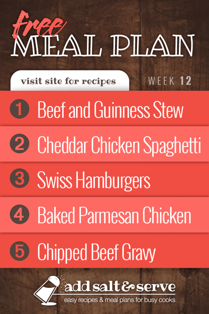 Meal plan for week 12, 2019: Beef and Guinness Stew over Mashed Potatoes, Cheddar Chicken Spaghetti, Swiss Hamburgers, Baked Garlic Parmesan Chicken, Chipped Beef Gravy and Buttermilk Biscuits