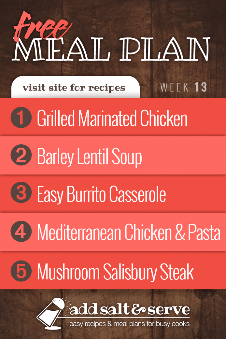 Meal Plan for Week 13 2019: Grilled Marinated Chicken, Barley Lentil Soup, Easy Burrito Casserole, Mediterranean Chicken, Mushroom Salisbury Steak