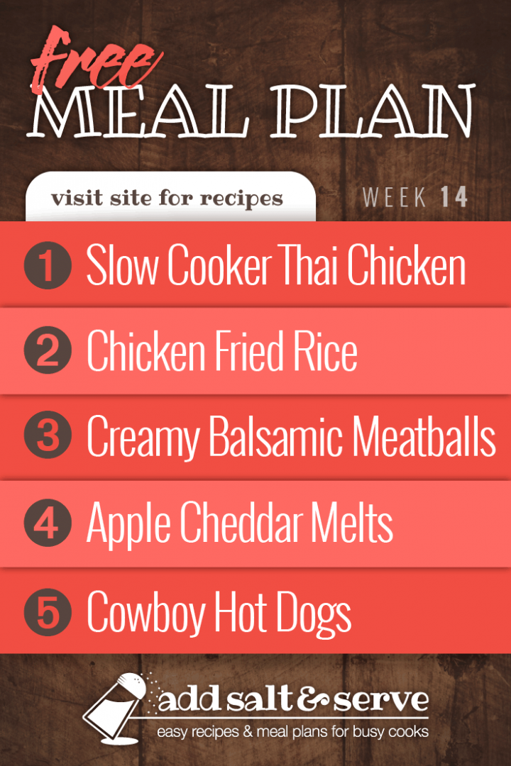 Meal Plan for Week 14, 2019(visit site for recipes): 1 - Slow Cooker Thai Chicken, 2 - Chicken Fried Rice, 3 - Creamy Balsamic Meatballs, 4 - Apple Cheddar Melts, 5 - Cowboy Hot Dogs