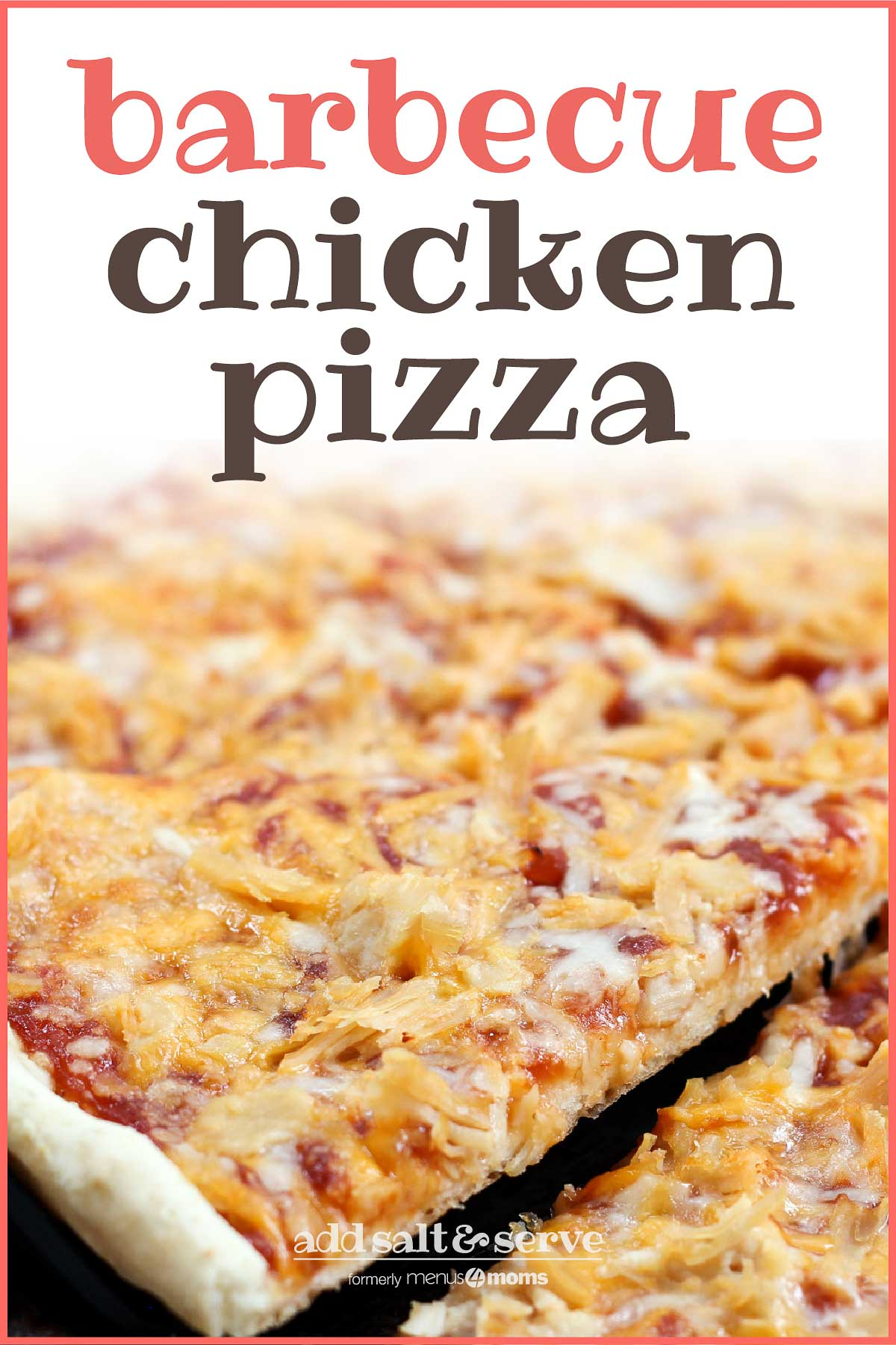 Slice of pizza topped with chicken, cheddar cheese, and barbecue sauce being lifted from the pie with text Barbecue Chicken Pizza Add Salt & Serve formerly Menus4Moms
