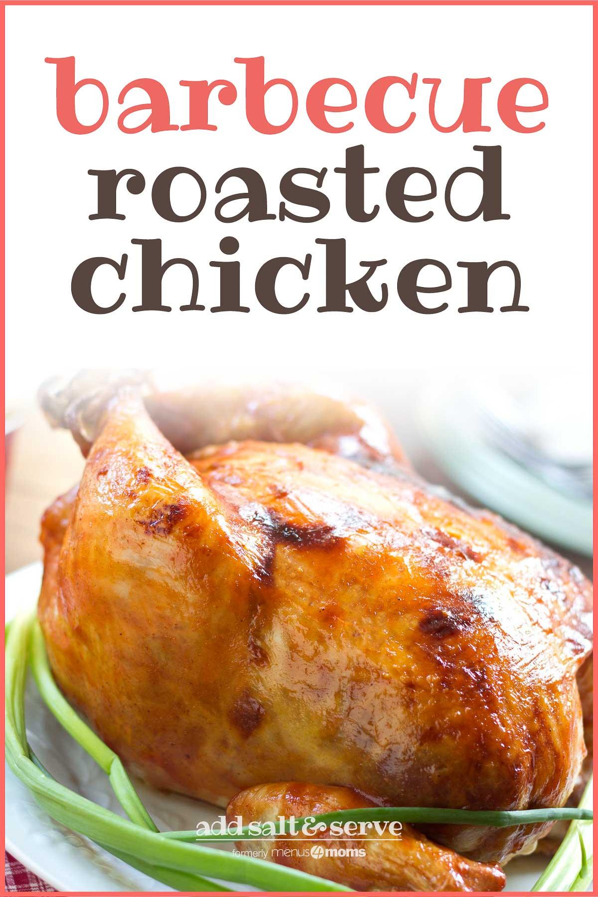 Roasted barbecue chicken on platter garnished with green onion with text Barbecue Roasted Chicken Add Salt & Serve formerly Menus4Moms