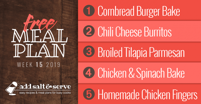 Meal Plan for Week 15, 2019: Cornbread Burger Bake, Chili Cheese Burritos, Broiled Tilapia, Chicken and Spinach Pasta Bake, Chicken Fingers