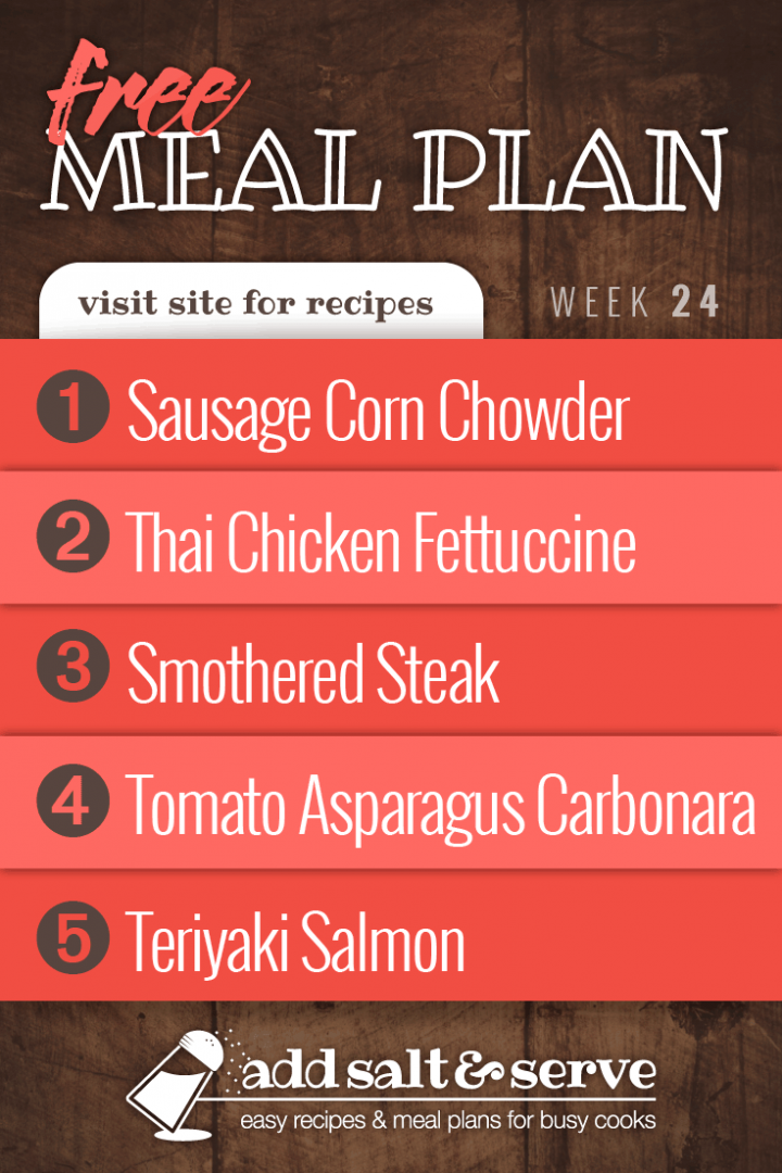 Menus4Moms Free Weekly Dinner Menu Plan: Visit site for recipes; Week 24, 2019: 1-Sausage Corn Chowder, 2- Thai Chicken Fettuccine, 3-Smothered Steak, 4-Tomato Asparagus Carbonara, 5- Teriyaki Salmon