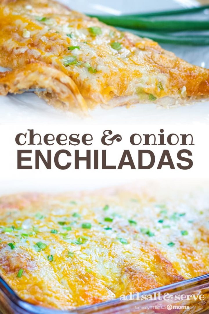 Top photo is an enchilada covered with melted Mexican blend cheese and diced green onions on a clear plate with green onions in the background. Bottom photo is a clear baking dish with enchiladas covered with cheese and diced green onions. Text cheese & onion enchiladas add salt & serve formerly menus4moms