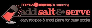 Add Salt and Serve | Menus4Moms