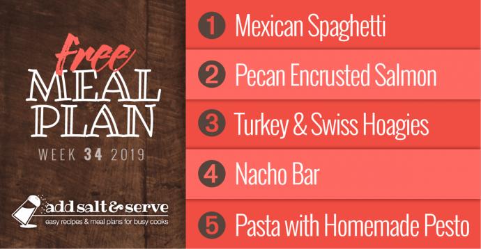 Meal plan for Week 34 2019: Mexican Spaghetti, Pecan Crusted Salmon, Turkey & Swiss Hoagies, Nacho Bar, Pasta with Homemade Pesto