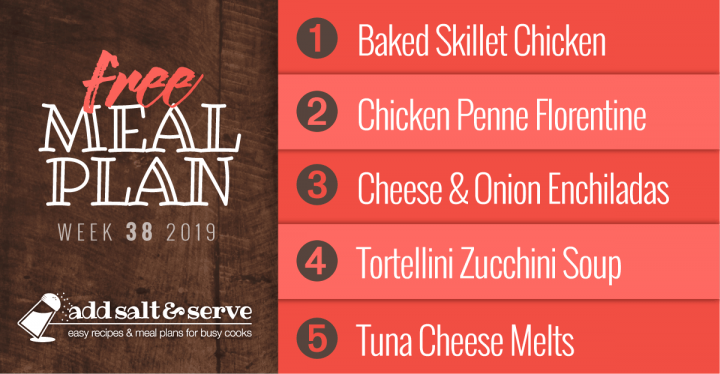 Meal Plan for Week 38 2019: Baked Skillet Chicken, Three Cheese Chicken Penne Florentine, Cheese Enchiladas, Tortellini Zucchini Soup, Tuna Cheese Melts