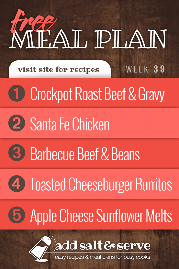 Meal Plan for Week 39 2019: Easy Crockpot Roast Beef & Gravy, Santa Fe Chicken, Barbecue Beef and Beans, Toasted Cheeseburger Burritos, Apple Cheese Sunflower Melts