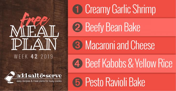 Meal Plan for Week 42 2019: Creamy Garlic Shrimp over Angel Hair Pasta, Beefy Bean Bake, Macaroni and Cheese, Beef Kabobs over Yellow Rice, Pesto Ravioli Bake