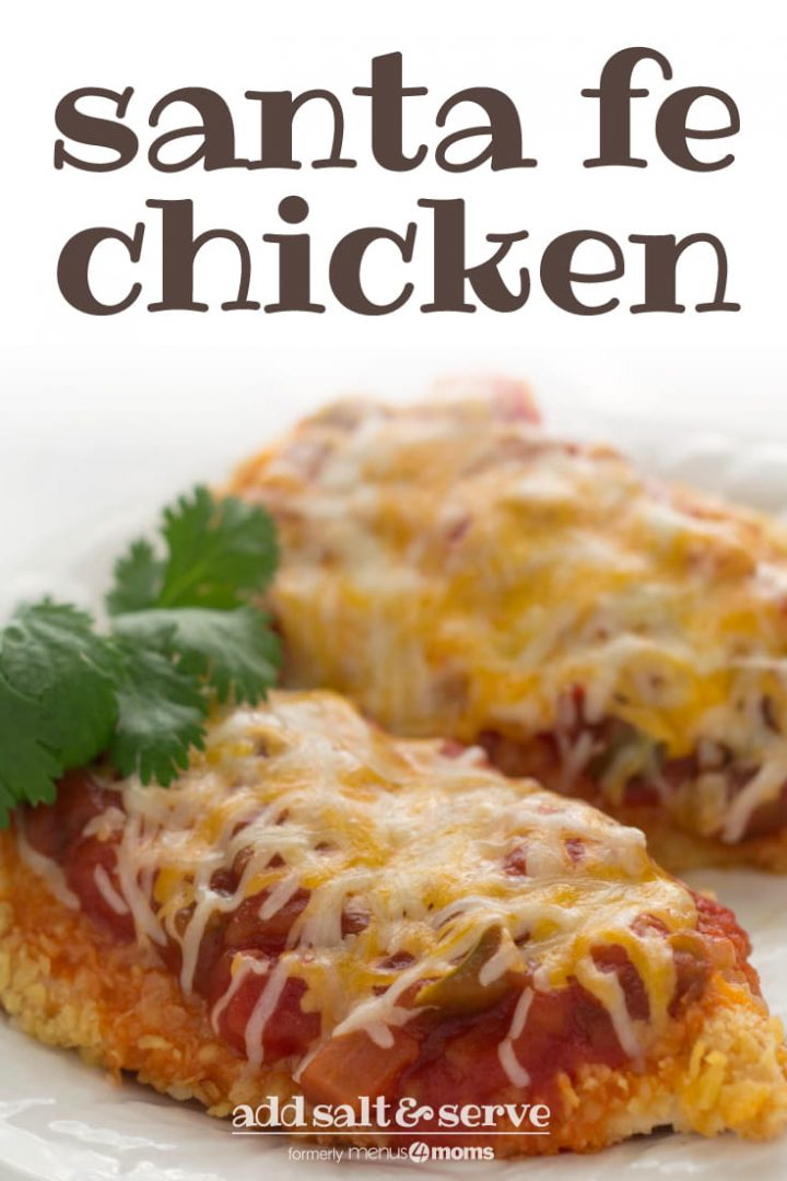 Two chicken breasts coated with cracker crumbs, and topped with salsa and melted shredded cheese, on a white plate. Text santa fe chicken add salt & serve formerly menus4moms