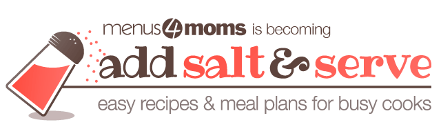 Add Salt and Serve (Menus4Moms)