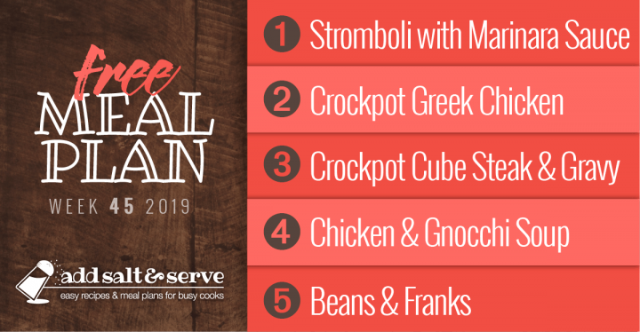 Meal Plan for Week 45 2019: Pepperoni Stromboli with Marinara Sauce, Crockpot Greek Chicken, Crockpot Cube Steak and Gravy, Chicken and Gnocchi Soup, Beans and Franks