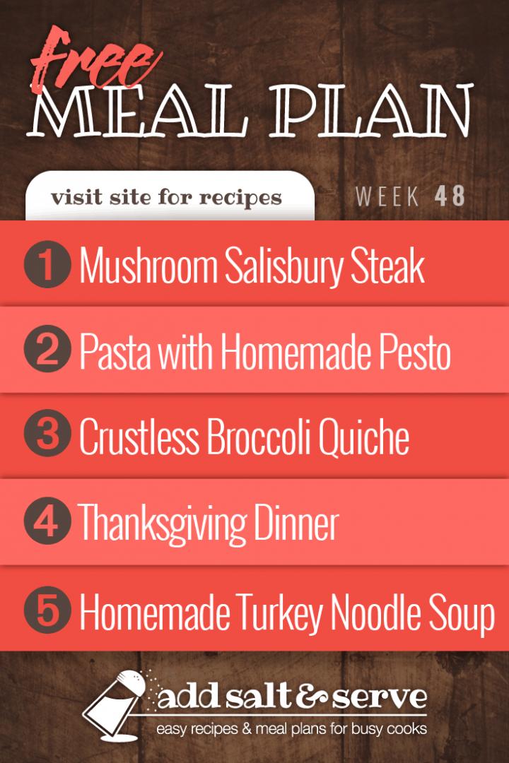 Free Meal Plan for Week 48 2019: Mushroom Salisbury Steak, Pasta with Homemade Pesto, Crustless Broccoli Quiche, Thanksgiving Dinner, Turkey Noodle Soup