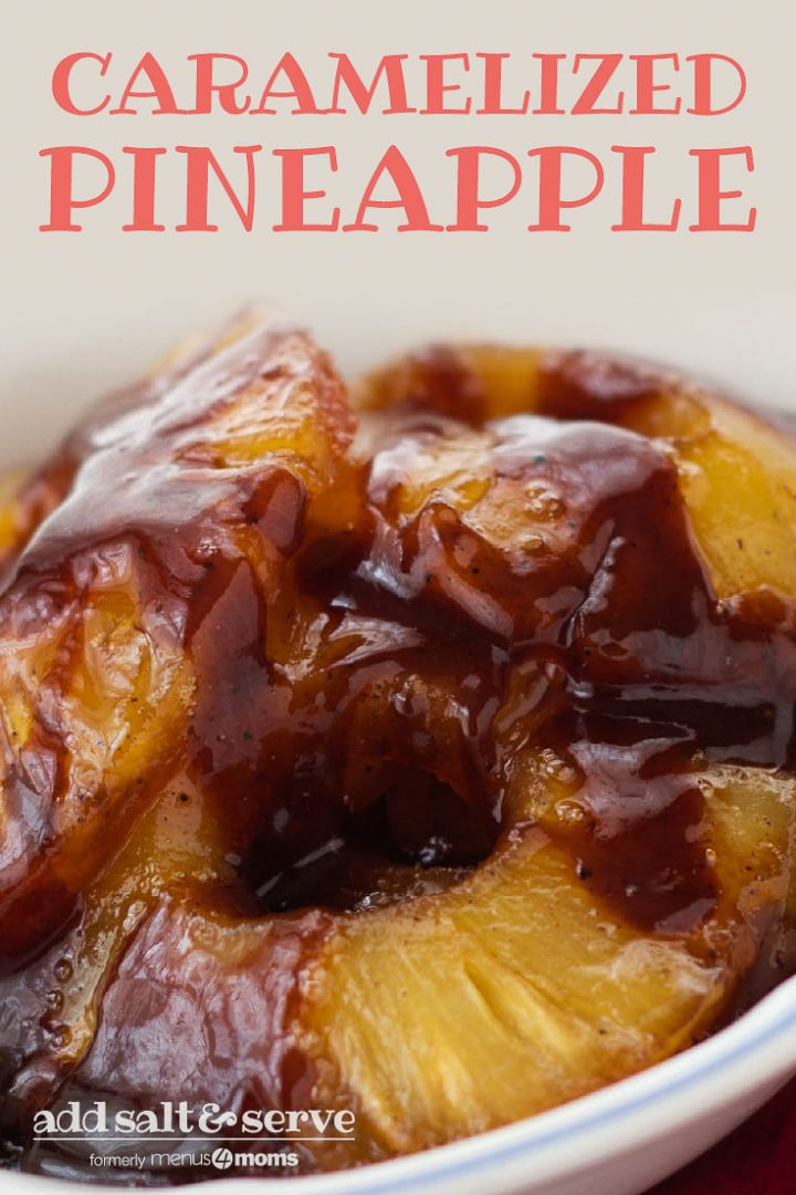 Pineapples in syrup in a white bowl; text Caramelized Pineapple Add Salt & Serve formerly Menus4Moms