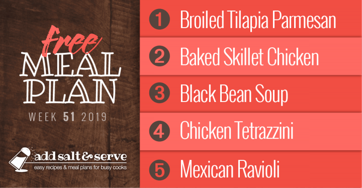 Free Weekly Meal Plan for Week 51 2019: Broiled Tilapia Parmesan, Baked Skillet Chicken, Black Bean Soup, Chicken Tetrazzini, Mexican Ravioli