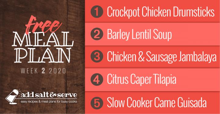 Meal Plan for Week 2, January 6-10: Crockpot Chicken Drumsticks, Barley Lentil Soup, Chicken and Sausage Jambalaya, Citrus Caper Tilapia, Carne Guisada