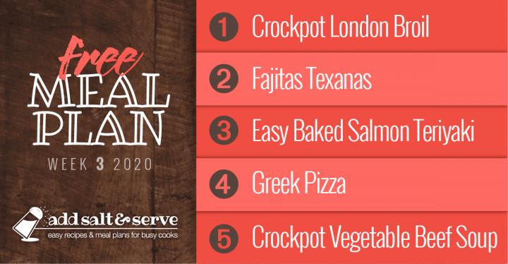 Meal Plan for January 13-17, 2020: Crockpot London Broil, Fajitas Texanas, Easy Baked Salmon Teriyaki, Greek Pizza, Crockpot Vegetable Beef Soup