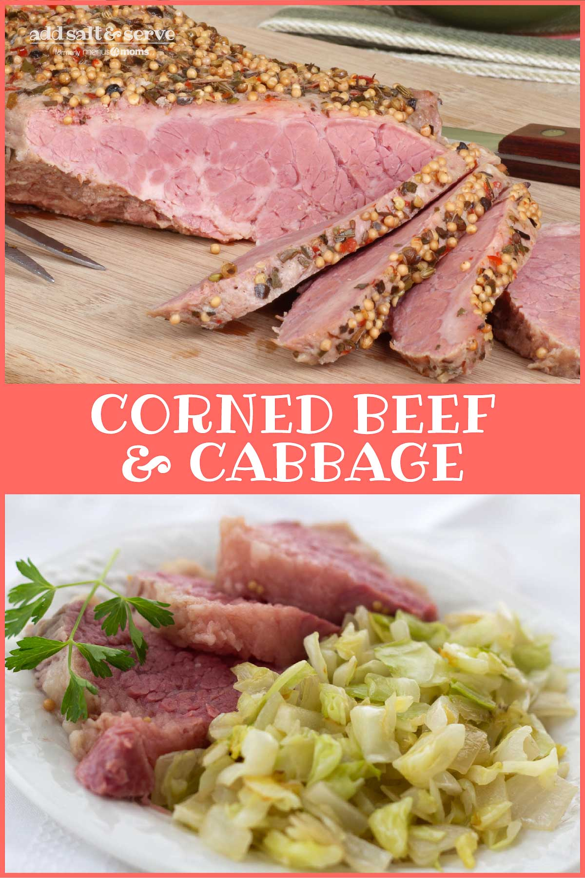 Composite image. Top photo is corned beef slices on a wooden cutting board. Bottom image is corned beef and cabbage on a white plate garnished with a sprig of parsley. Text is Add Salt & Serve formerly Menus4Moms Corned Beef & Cabbage