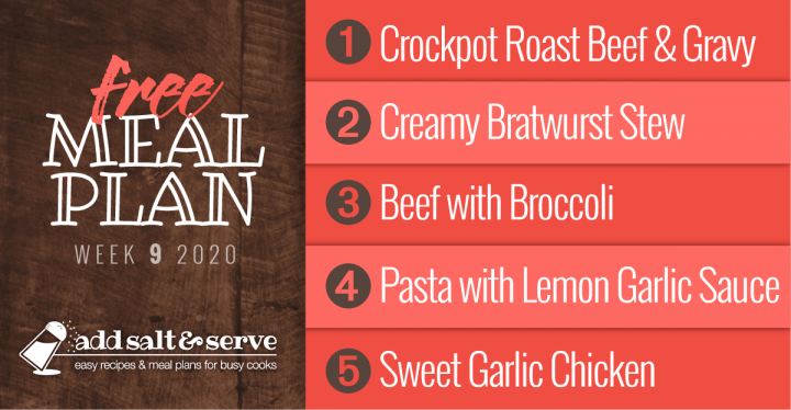 Free Meal Plan for Week 9 2020: Easy Crockpot Roast Beef and Gravy, Crockpot Creamy Bratwurst Stew, Beef with Broccoli, Pasta with Lemon Garlic Sauce, Sweet Garlic Chicken - Add Salt & Serve