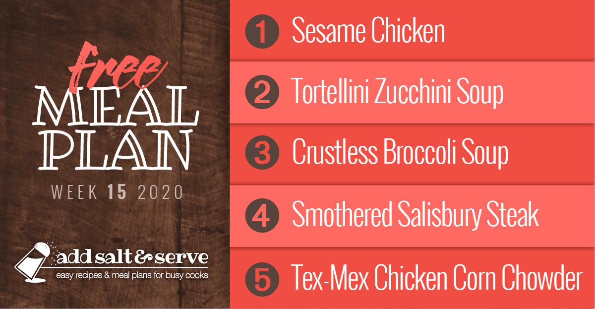 Free Meal Plan for Week 15 2020: Sesame Chicken, Tortellini Zucchini Soup, Crustless Broccoli Quiche, Smothered Salisbury Steak, Tex-Mex Chicken Corn Chowder
