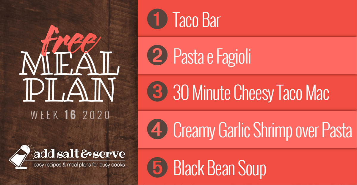 Free Meal Plan for Week 16 2020: Taco Bar, Pasta e Fagioli, 30 Minutes Cheesy Taco Macaroni, Creamy Garlic Shrimp over Angel Hair Pasta, Black Bean Soup