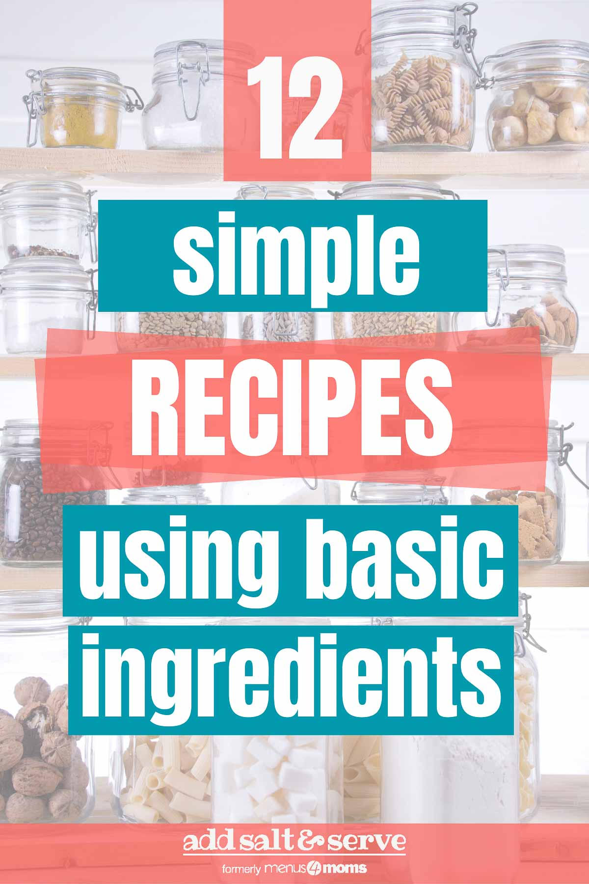 background image of food in jars with text 12 Simple Recipes using basic ingredients - Add Salt & Serve