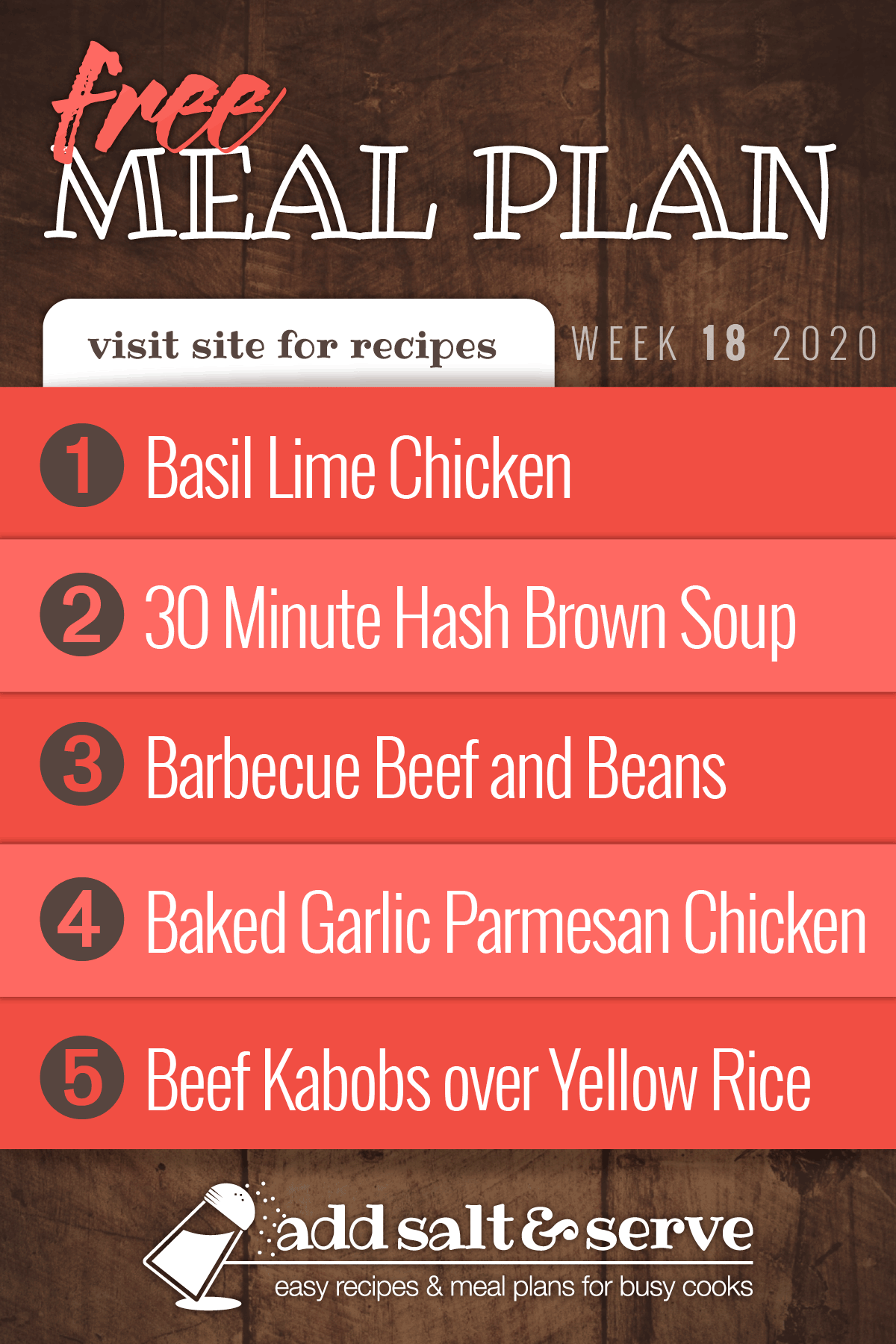 Free Meal Plan for Week 18 2020: Basil Lime Chicken, 30 MInute Hash Brown Soup, Barbecue Beef and Beans, Baked Garlic Parmesan Chicken, Beef Kabobs over Yellow Rice - Add Salt & Serve - Visit site for recipes