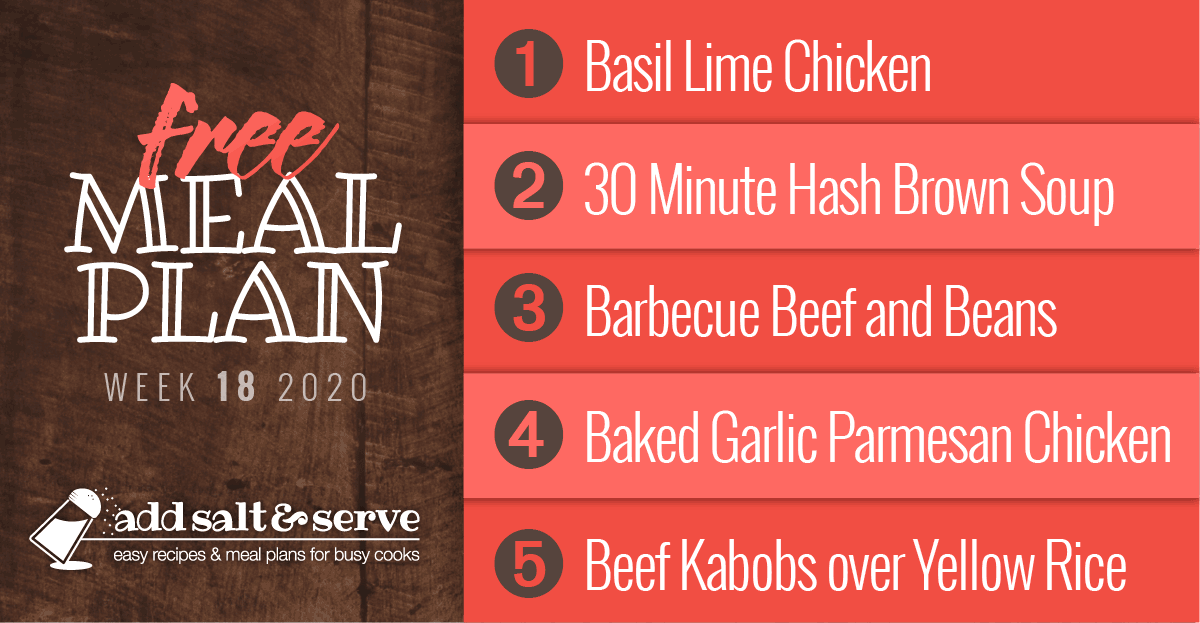 Free Meal Plan for Week 18 2020: Basil Lime Chicken, 30 MInute Hash Brown Soup, Barbecue Beef and Beans, Baked Garlic Parmesan Chicken, Beef Kabobs over Yellow Rice
